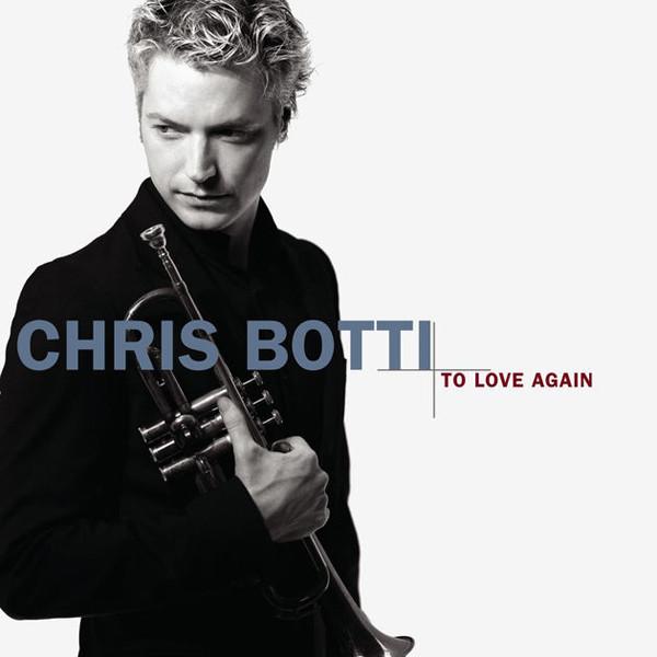 Chris Botti. To Love Again