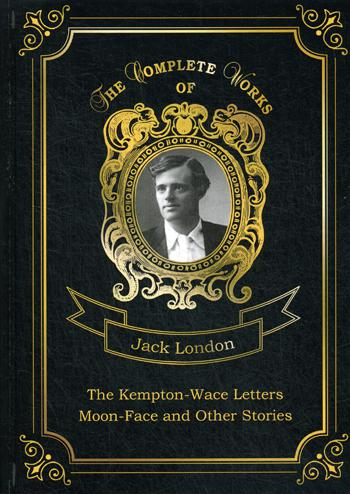 The Kempton-Wace Letters And Moon-Face And Other Stories