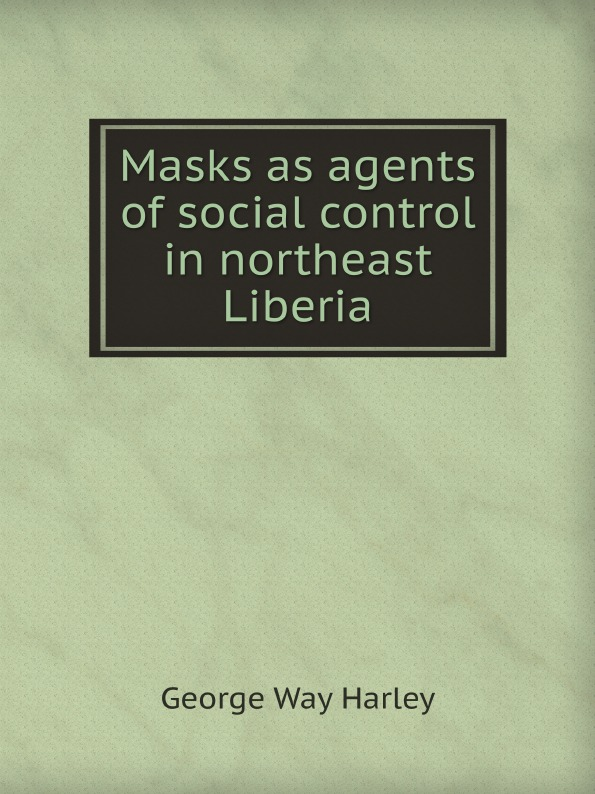 Masks As Agents Of Social Control In Northeast Liberia