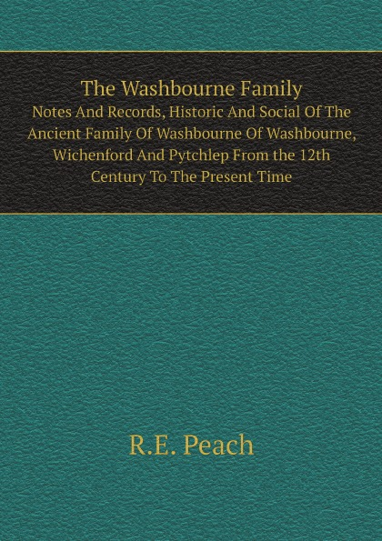 The Washbourne Family, Notes And Records, Historic And Social Of The Ancient Family Of Was