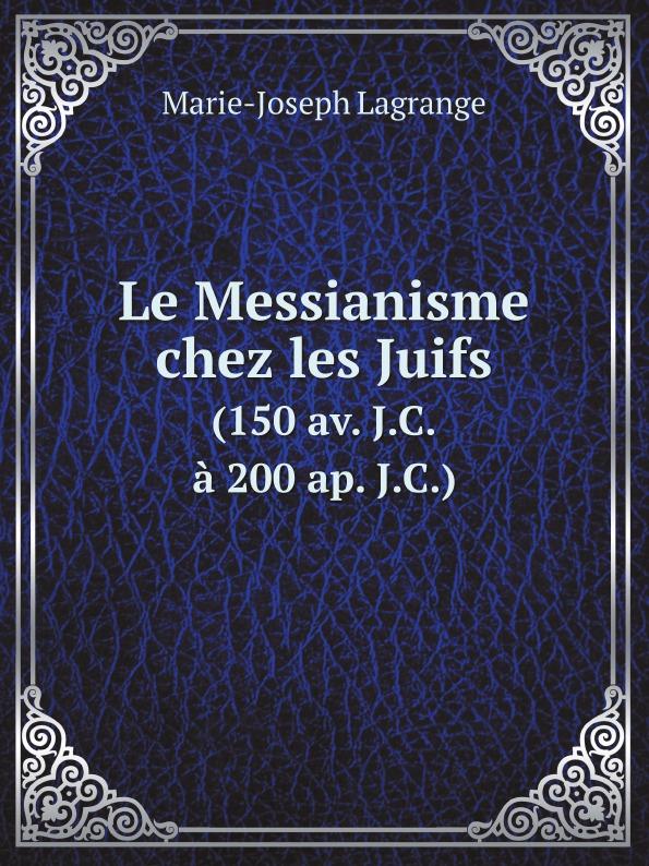 Le Messianisme Chez Les Juifs (150 Av, J, C, À 200 Ap, J, C)