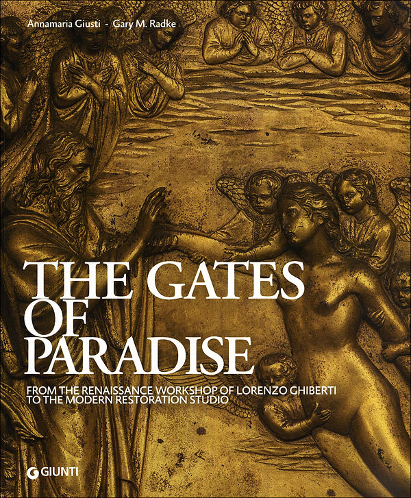 The Gates Of Paradise, From The Renaissance Workshop Of Lorenzo Ghiberti To The Resto...