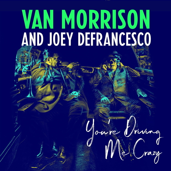 Виниловая пластинка Van Morrison And Joey DeFrancesco You\'re Driving Me Crazy (2LP)