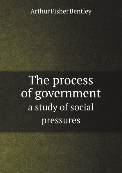 The process of government, a study of social pressures