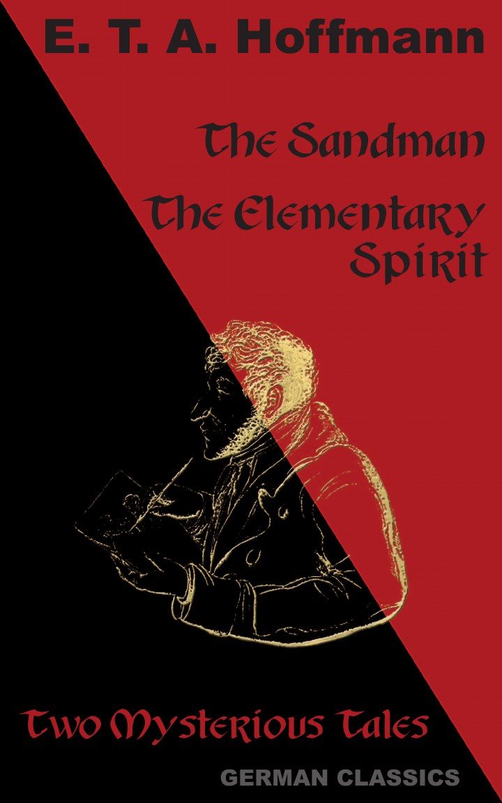 The Sandman, The Elementary Spirit (Two Mysterious Tales, German Classics)