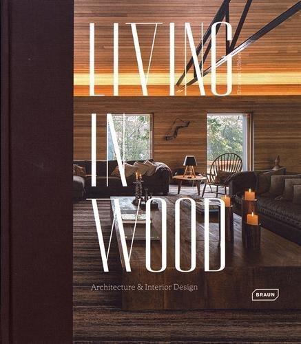 Книга Living in Wood: Architecture #and# Interior Design
