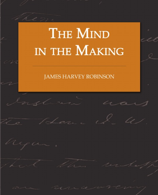 The Mind in the Making - The Relation of Intelligence to Social Reform