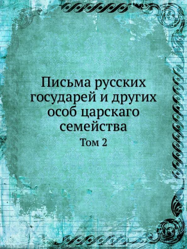 Письма Русских Государей и Других Особ Царскаго Семейства, том 2