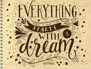Everything starts with a dream. Скетчбук (230х180мм, офсет 160 гр., 40 страниц, евроспирал
