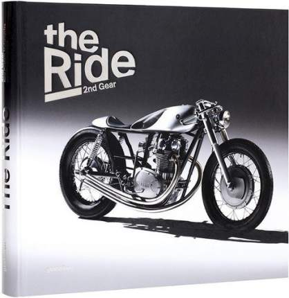 Книга The Ride 2nd Gear, New Custom Motorcyclesand Their Builders