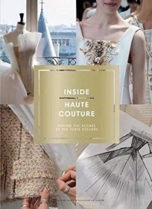 Книга Inside Haute Couture, Behind the Scenes at the Paris Ateliers