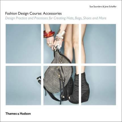 Книга Fashion Design Course: Accessories: Design Practice And Processes For Creat...