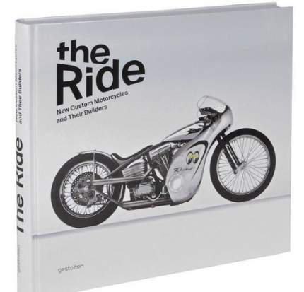 Книга The Ride, New Custom Motorcycles and Their Builders