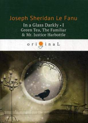 In A Glass Darkly I. Green Tea, The Familiar & Mr. Justice Harbottle